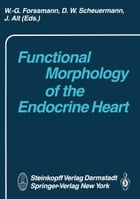 Functional Morphology of the Endocrine Heart by W.G. Forssmann