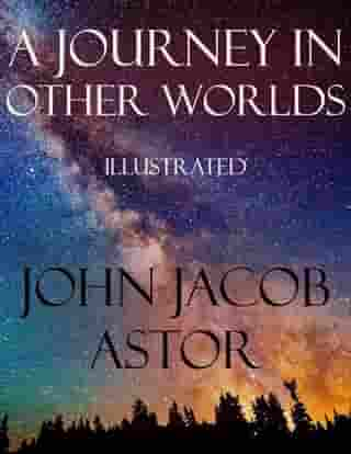 A Journey in Other Worlds: Illustrated