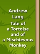 Tale of a Tortoise and of a Mischievous Monkey by Andrew Lang