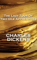 The Lazy Tour Of Two Idle Apprentices, By Charles Dickens
