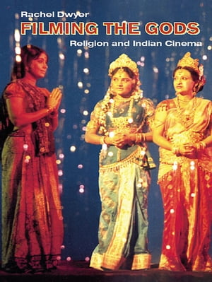 Filming the Gods Religion and Indian Cinema