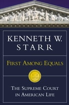 First Among Equals: The Supreme Court in American Life by Kenneth W. Starr