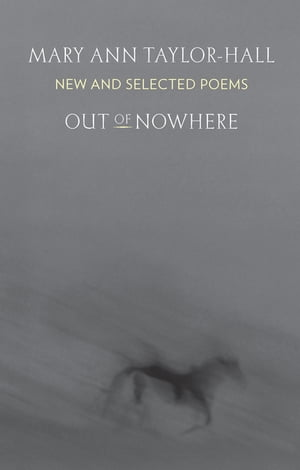 Out of Nowhere: New and Selected Poems by Mary Ann Taylor-Hall