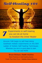 Self-Healing 101 Seven Experiments in Self-healing You Can Do at Home To Awaken the Inner Healer…