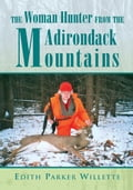 The Woman Hunter from the Adirondack Mountains 89235af4-4d93-4550-acba-af0dc24f34c6