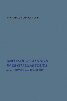 Book Anelastic Relaxation In Crystalline Solids by Nowick, A.S.