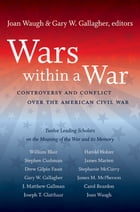Wars within a War: Controversy and Conflict over the American Civil War by Joan Waugh