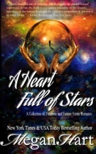A Heart Full of Stars: A Collection of Futuristic and Fantasy Erotic Romance by Megan Hart