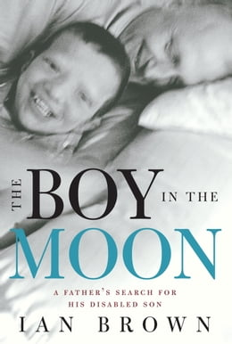 Book The Boy in the Moon: A Father's Search for His Disabled Son: A Father's Search for His Disabled Son by Ian Brown