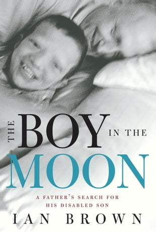 The Boy in the Moon: A Father's Search for His Disabled Son: A Father's Search for His Disabled Son