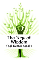 The Yoga of Wisdom by Yogi Ramacharaka