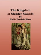 The Kingdom of Slender Swords by Hallie Erminie Rives