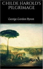 Childe Harold's Pilgrimage by George Gordon Byron