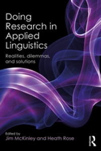Doing Research in Applied Linguistics: Realities, dilemmas, and solutions