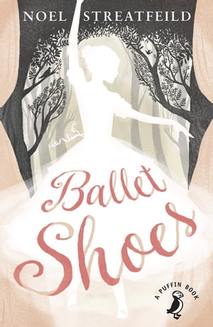 Ballet Shoes A Story of Three Children on the Stage