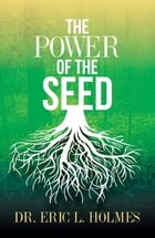 The Power of the Seed by Dr. Eric L. Holmes
