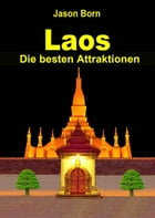 Laos: Die besten Attraktionen by Jason Born