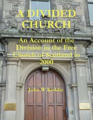 A Divided Church: An Account of the Division In the Free Church of Scotland In 2000