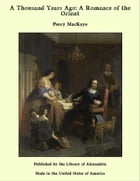 A Thousand Years Ago: A Romance of the Orient by Percy MacKaye