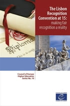 The Lisbon Recognition Convention at 15: making fair recognition a reality by Collectif