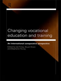 Changing Vocational Education and Training: An International Comparative Perspective