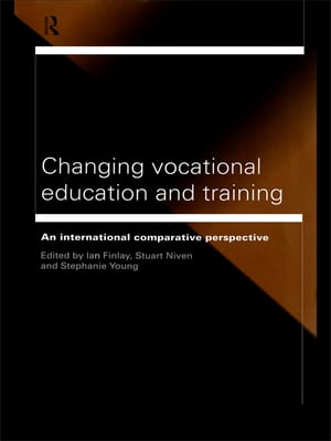 Changing Vocational Education and Training An International Comparative Perspective
