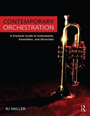 Contemporary Orchestration A Practical Guide to Instruments,  Ensembles,  and Musicians