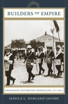 Builders of Empire: Freemasons and British Imperialism, 1717-1927 by Jessica L. Harland-Jacobs