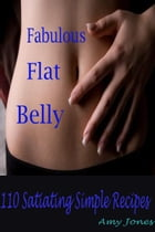 Fabulous Flat Belly: 110 Satiating Simple Recipes by Amy Jones