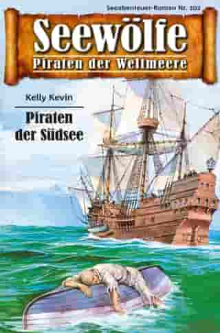 Seewölfe - Piraten der Weltmeere 102: Piraten der Südsee by Kelly Kevin