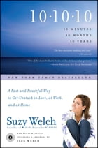 10-10-10: A Life-Transforming Idea by Suzy Welch