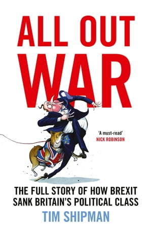 All Out War: The Full Story of How Brexit Sank Britain?s Political Class