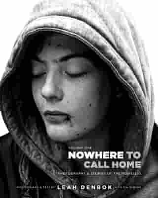 Nowhere to Call Home: Photographs and Stories of the Homeless by Leah Denbok