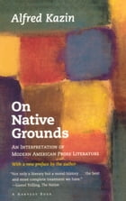 On Native Grounds: An Interpretation Of Modern American Prose Literature by Alfred Kazin