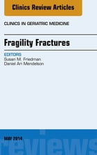 Fragility Fractures, An Issue of Clinics in Geriatric Medicine, E-Book by Daniel A Mendelson, MS, MD