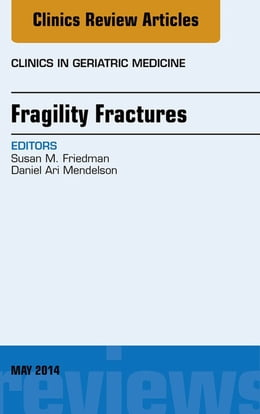 Book Fragility Fractures, An Issue of Clinics in Geriatric Medicine, E-Book by Daniel A Mendelson, MS, MD