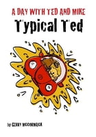 A Day with Ted and Mike: Typical Ted by Gerry McCormack