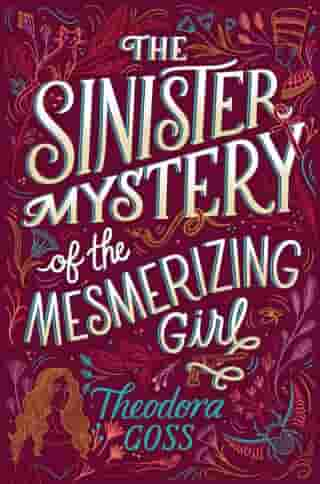 The Sinister Mystery of the Mesmerizing Girl by Theodora Goss