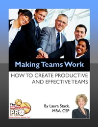 Making Teams Work: How to Create Productive and Effective Teams