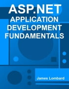 ASP.NET Application Development Fundamentals by James Lombard
