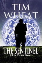 The Sentinel: A Rex Chase Novel by Tim Wheat