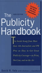 The Publicity Handbook, New Edition: The Inside Scoop from More than 100 Journalists and PR Pros on…