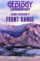 Geology Underfoot Along Colorado's Front Range by Lon Abbott