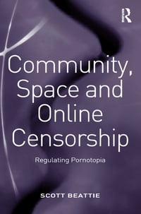 Community, Space and Online Censorship: Regulating Pornotopia