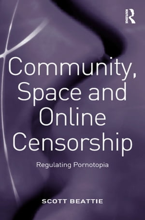Community,  Space and Online Censorship Regulating Pornotopia
