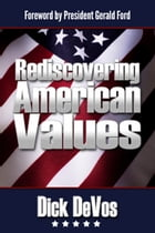 Rediscovering American Values: The Foundations of Our Freedom for the 21st Century by Dick DeVos