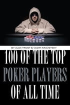 100 of the Top Poker Players of All Time by alex trostanetskiy