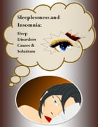 Sleeplessness and Insomnia: What You Can Do About it: Sleep Disorders Causes and Solutions by Susan G. Berkeley