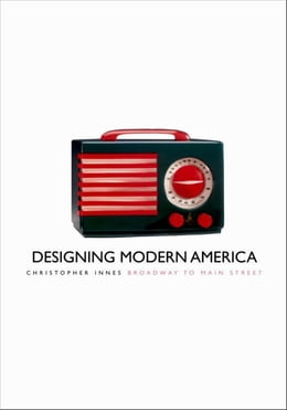 Book Designing Modern America: Broadway to Main Street by Professor Christopher Innes