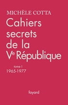 Cahiers secrets de la Ve République, tome 1: (1965-1977) by Michèle Cotta